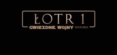 Łotr 1. Gwiezdne Wojny – historie – pełny zwiastun produkcji