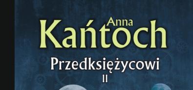 """Anna Kańtoch, """"Przedksiężycowi"""" ? premiera książki i konkurs dla Czytelników Banzaj.pl"""