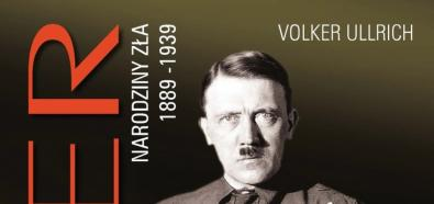"""Volker Ullrich, """"Hitler. Narodziny zła 1889-1939"""" - najważniejsza biografia Hitlera w polskich księgarniach"""